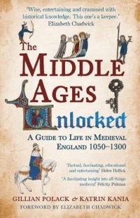 Gillian Polack, Katrin Kania: The Middle Ages Unlocked. A Guide to Life in Medieval England, 1050-1300.