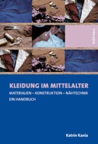 Katrin Kania: Kleidung im Mittelalter. Materialien - Konstruktion - Nähtechnik. Ein Handbuch.
